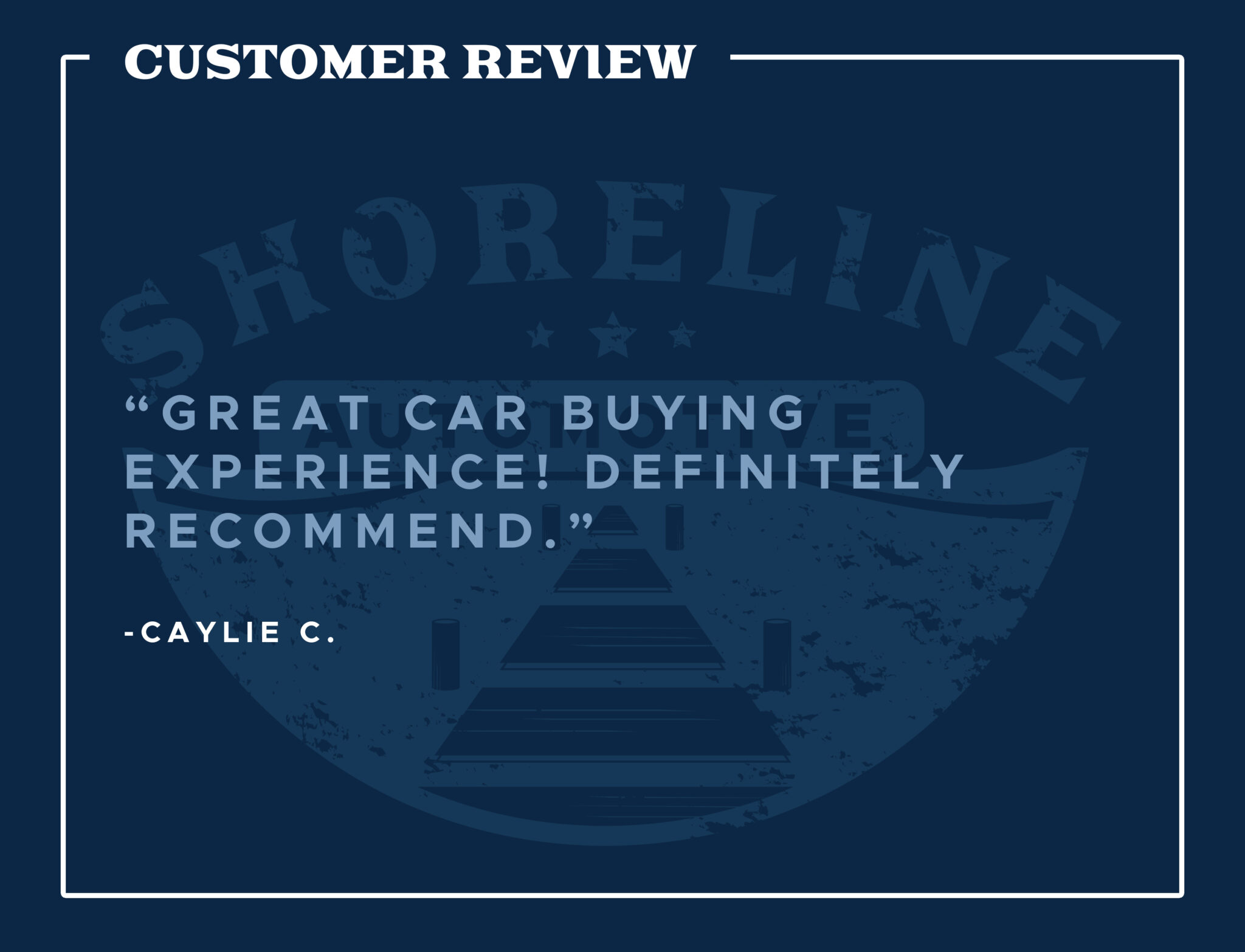 """Customer review of Shoreline Automotive: """"Great car buying experience! Definitely recommend."""" - Caylie C."""